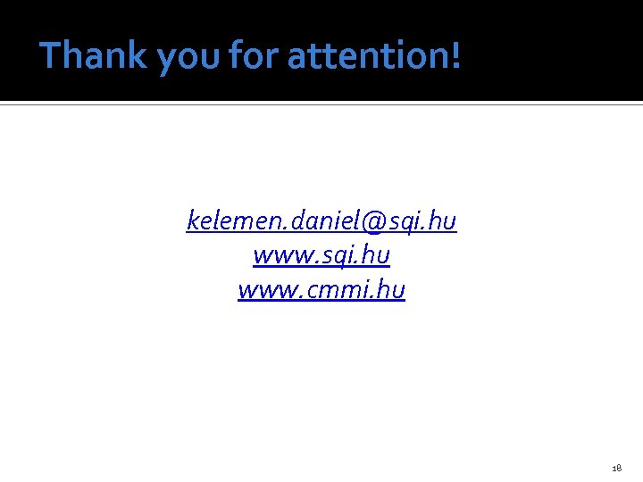 Thank you for attention! kelemen. daniel@sqi. hu www. cmmi. hu 18