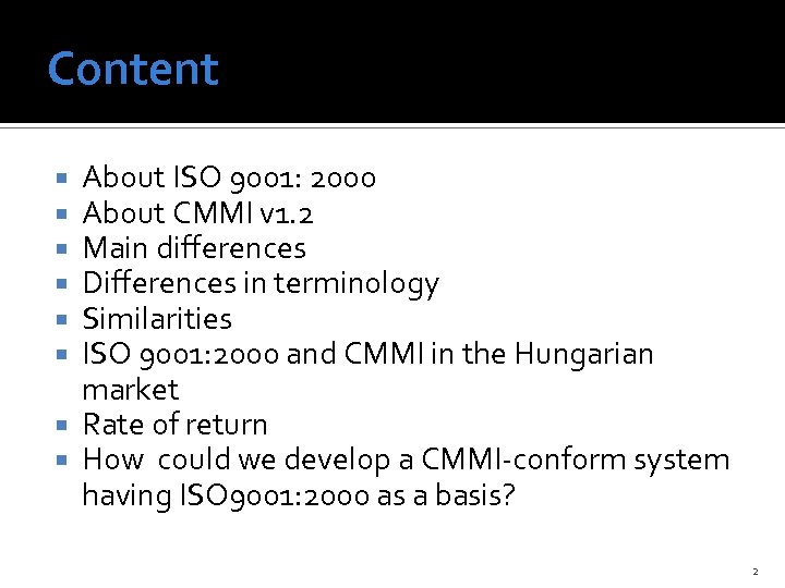 Content About ISO 9001: 2000 About CMMI v 1. 2 Main differences Differences in