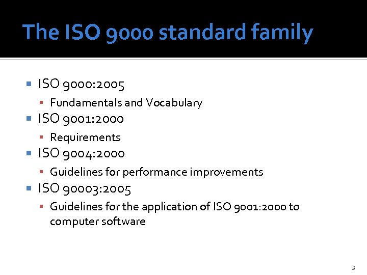 The ISO 9000 standard family ISO 9000: 2005 Fundamentals and Vocabulary ISO 9001: 2000