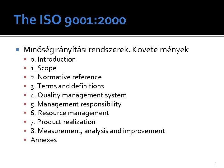 The ISO 9001: 2000 Minőségirányítási rendszerek. Követelmények 0. Introduction 1. Scope 2. Normative reference