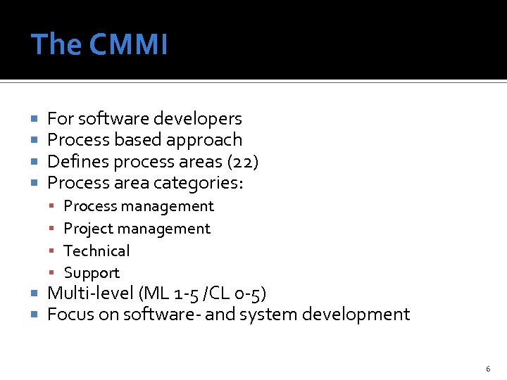 The CMMI For software developers Process based approach Defines process areas (22) Process area
