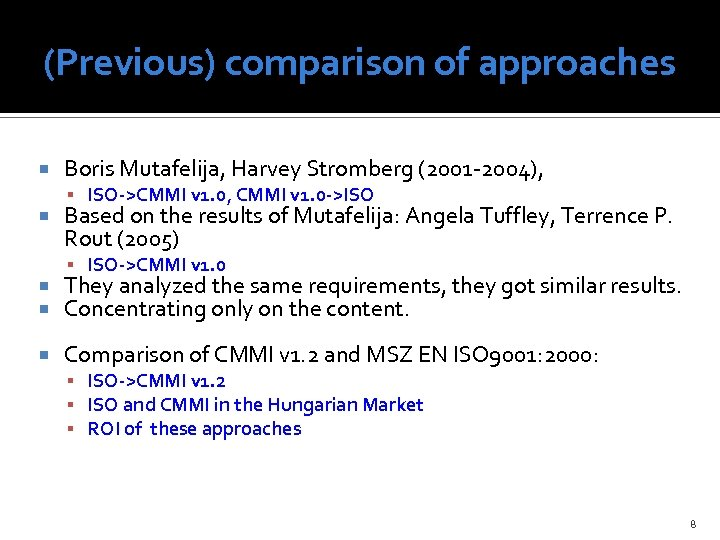 (Previous) comparison of approaches Boris Mutafelija, Harvey Stromberg (2001 -2004), ISO->CMMI v 1. 0,