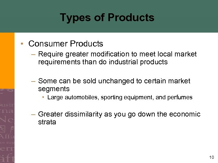 Types of Products • Consumer Products – Require greater modification to meet local market