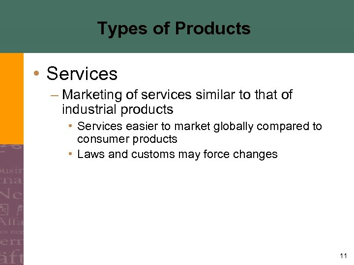 Types of Products • Services – Marketing of services similar to that of industrial