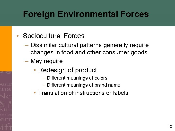Foreign Environmental Forces • Sociocultural Forces – Dissimilar cultural patterns generally require changes in
