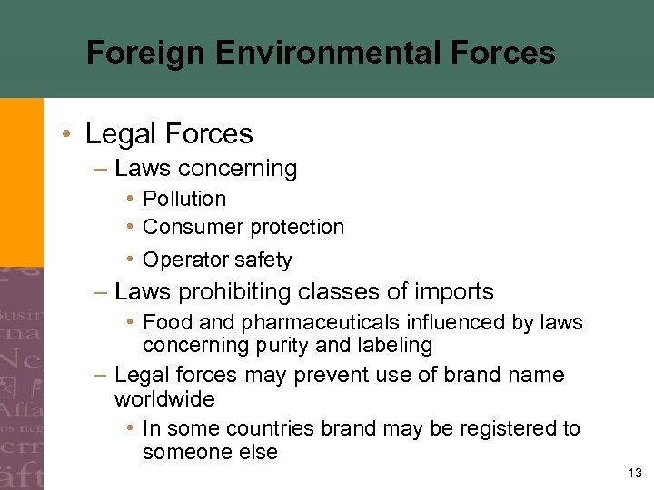 Foreign Environmental Forces • Legal Forces – Laws concerning • Pollution • Consumer protection