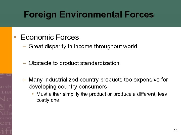 Foreign Environmental Forces • Economic Forces – Great disparity in income throughout world –