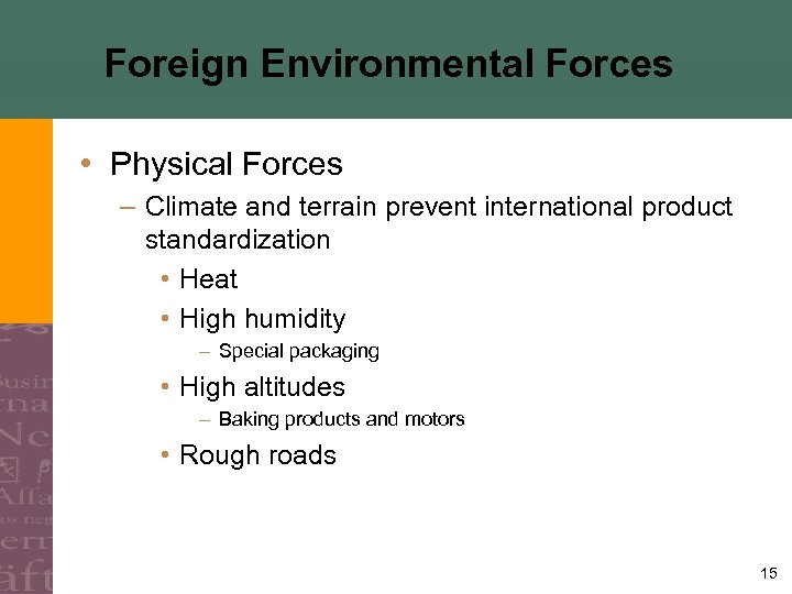 Foreign Environmental Forces • Physical Forces – Climate and terrain prevent international product standardization