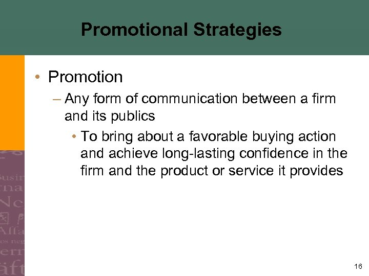 Promotional Strategies • Promotion – Any form of communication between a firm and its