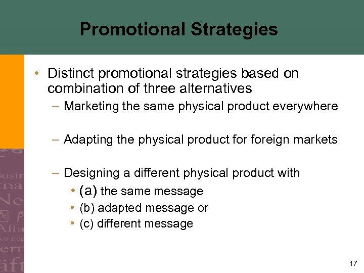 Promotional Strategies • Distinct promotional strategies based on combination of three alternatives – Marketing