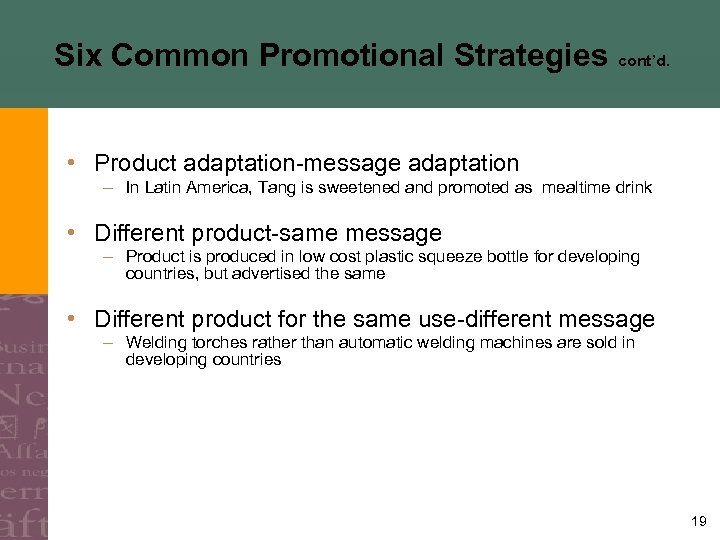 Six Common Promotional Strategies cont'd. • Product adaptation-message adaptation – In Latin America, Tang