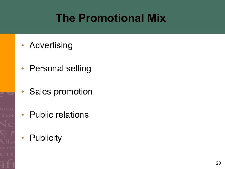 The Promotional Mix • Advertising • Personal selling • Sales promotion • Public relations