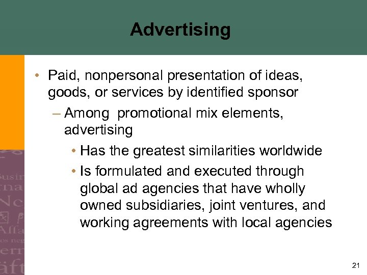 Advertising • Paid, nonpersonal presentation of ideas, goods, or services by identified sponsor –