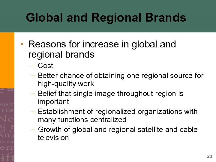 Global and Regional Brands • Reasons for increase in global and regional brands –