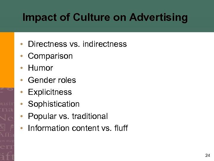 Impact of Culture on Advertising • • Directness vs. indirectness Comparison Humor Gender roles