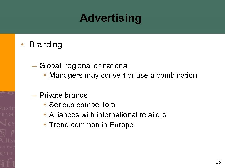 Advertising • Branding – Global, regional or national • Managers may convert or use