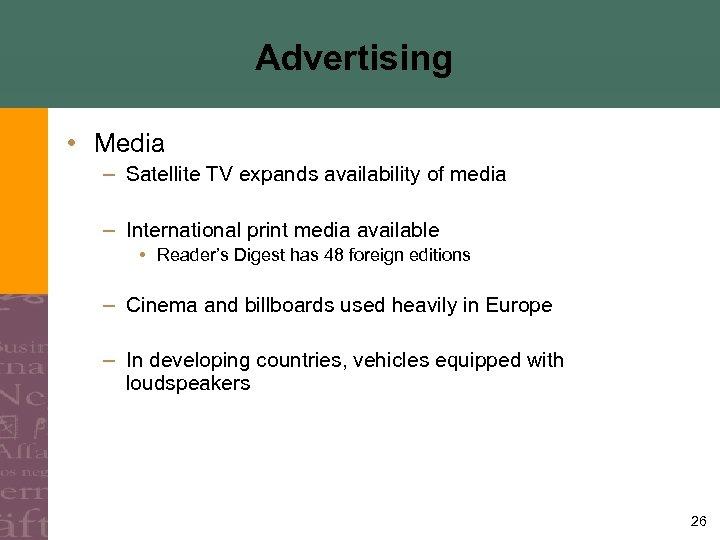 Advertising • Media – Satellite TV expands availability of media – International print media