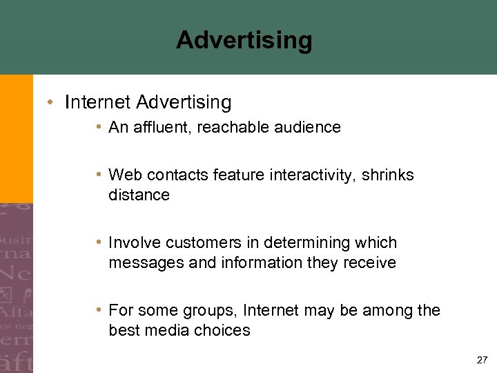 Advertising • Internet Advertising • An affluent, reachable audience • Web contacts feature interactivity,