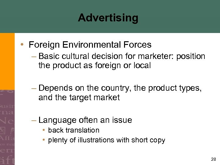 Advertising • Foreign Environmental Forces – Basic cultural decision for marketer: position the product