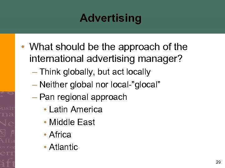 Advertising • What should be the approach of the international advertising manager? – Think