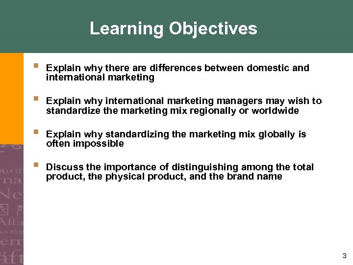 Learning Objectives § Explain why there are differences between domestic and international marketing §