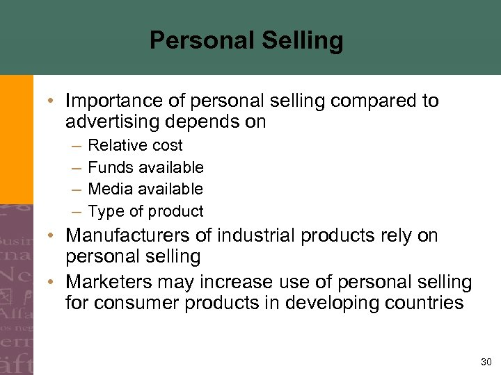 Personal Selling • Importance of personal selling compared to advertising depends on – –