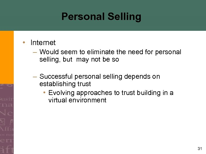 Personal Selling • Internet – Would seem to eliminate the need for personal selling,