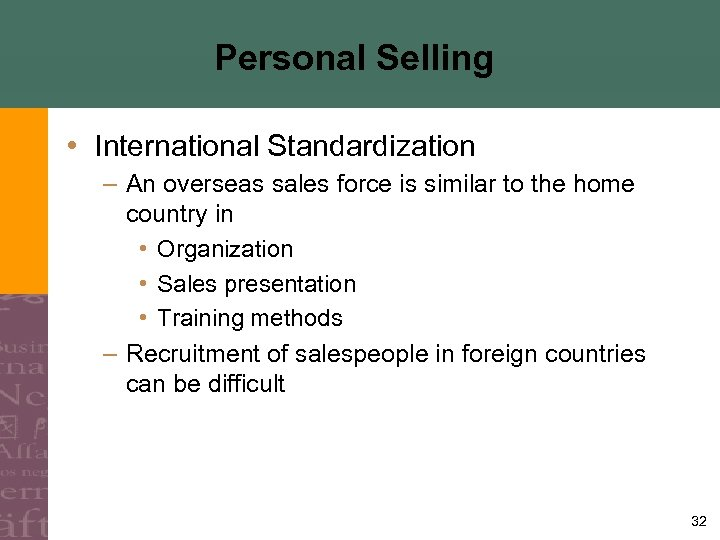 Personal Selling • International Standardization – An overseas sales force is similar to the