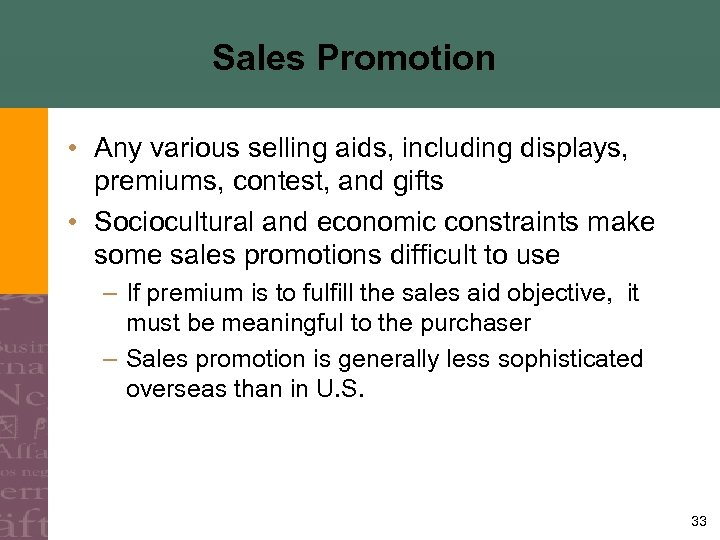 Sales Promotion • Any various selling aids, including displays, premiums, contest, and gifts •