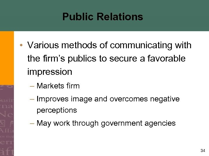 Public Relations • Various methods of communicating with the firm's publics to secure a