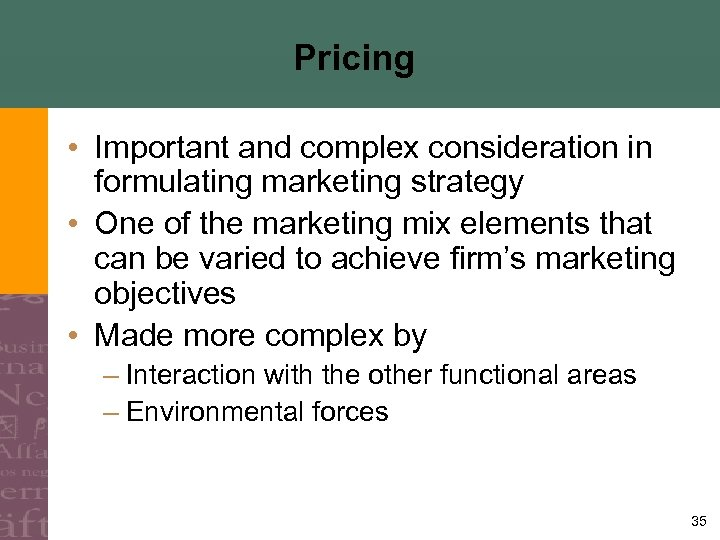 Pricing • Important and complex consideration in formulating marketing strategy • One of the