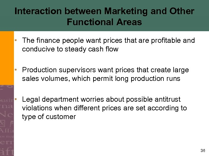Interaction between Marketing and Other Functional Areas • The finance people want prices that