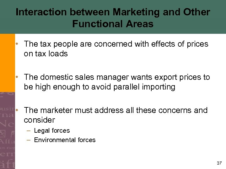 Interaction between Marketing and Other Functional Areas • The tax people are concerned with