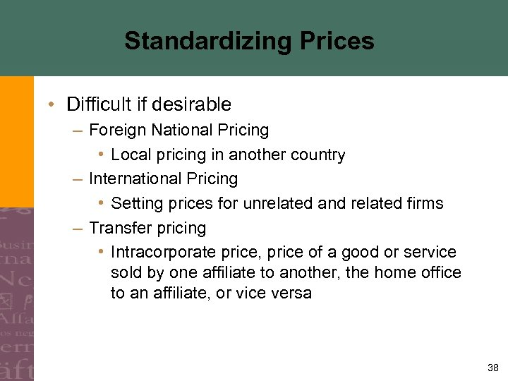 Standardizing Prices • Difficult if desirable – Foreign National Pricing • Local pricing in