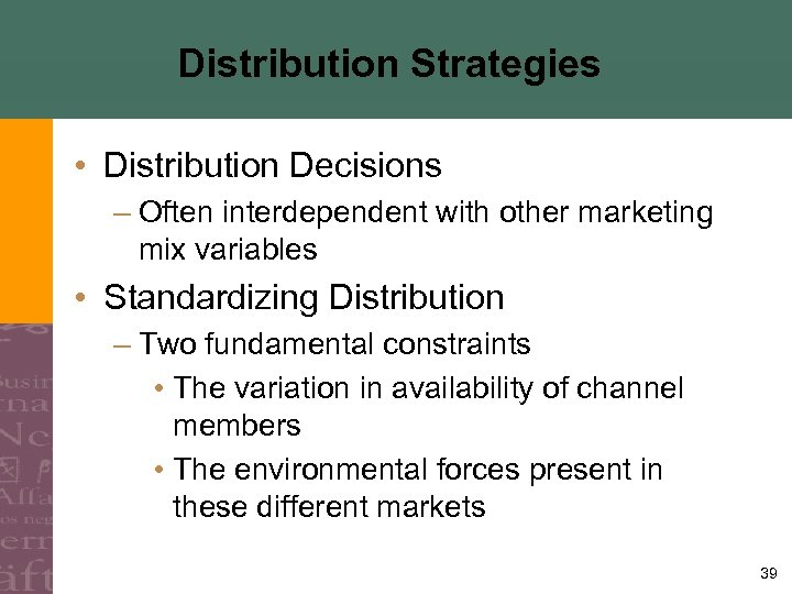 Distribution Strategies • Distribution Decisions – Often interdependent with other marketing mix variables •