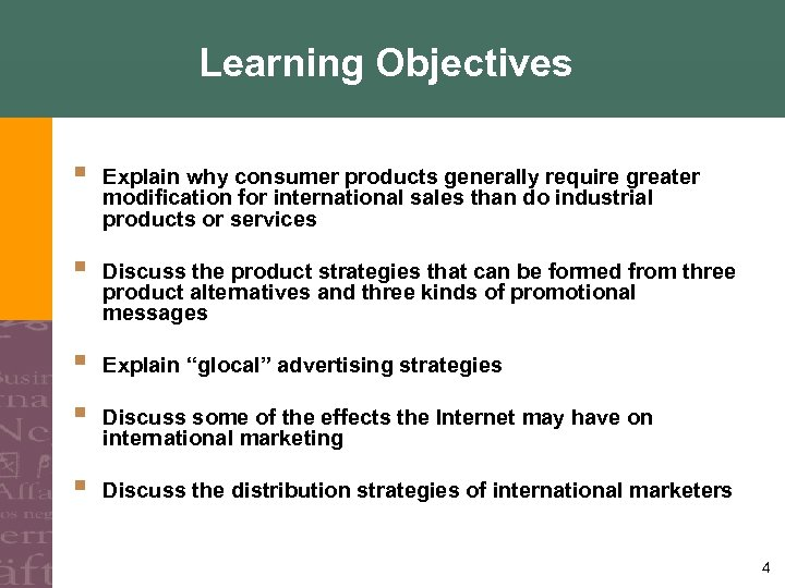 Learning Objectives § Explain why consumer products generally require greater modification for international sales