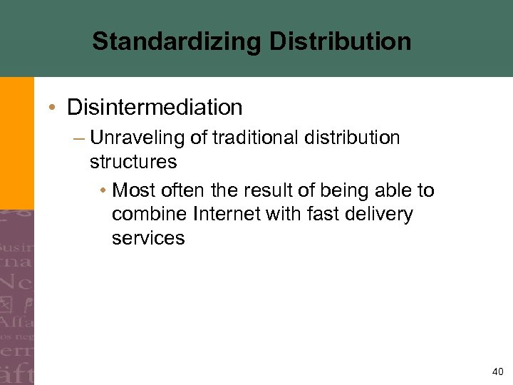 Standardizing Distribution • Disintermediation – Unraveling of traditional distribution structures • Most often the