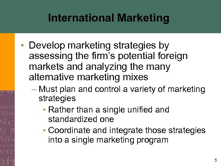 International Marketing • Develop marketing strategies by assessing the firm's potential foreign markets and