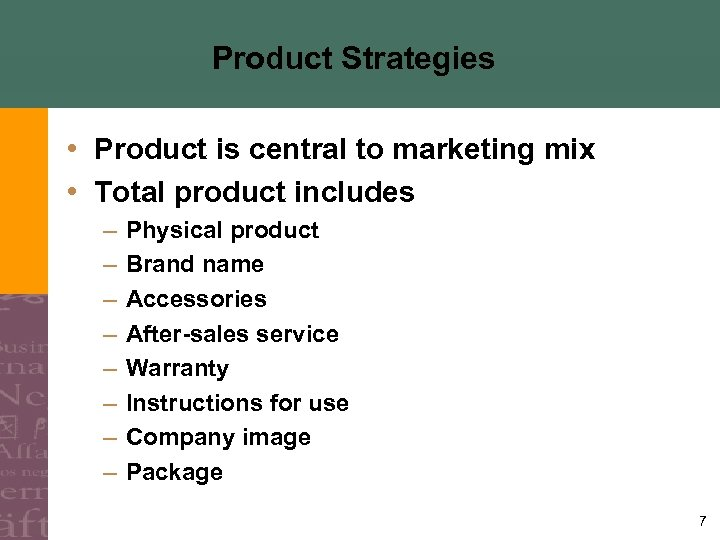 Product Strategies • Product is central to marketing mix • Total product includes –