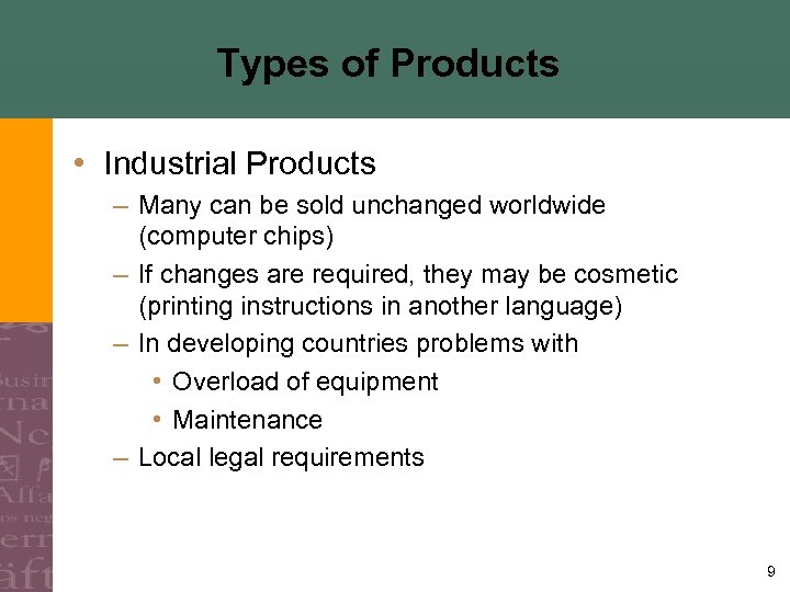 Types of Products • Industrial Products – Many can be sold unchanged worldwide (computer