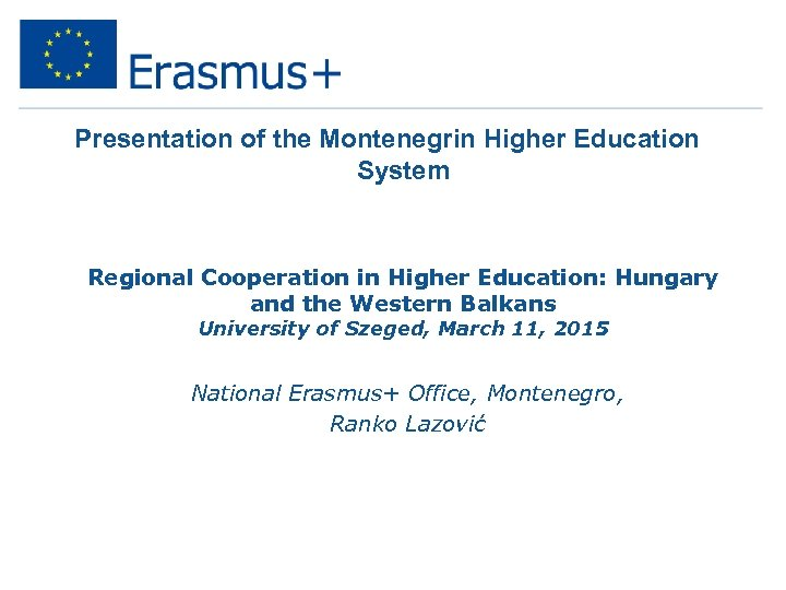 Presentation of the Montenegrin Higher Education System Regional Cooperation in Higher Education: Hungary and