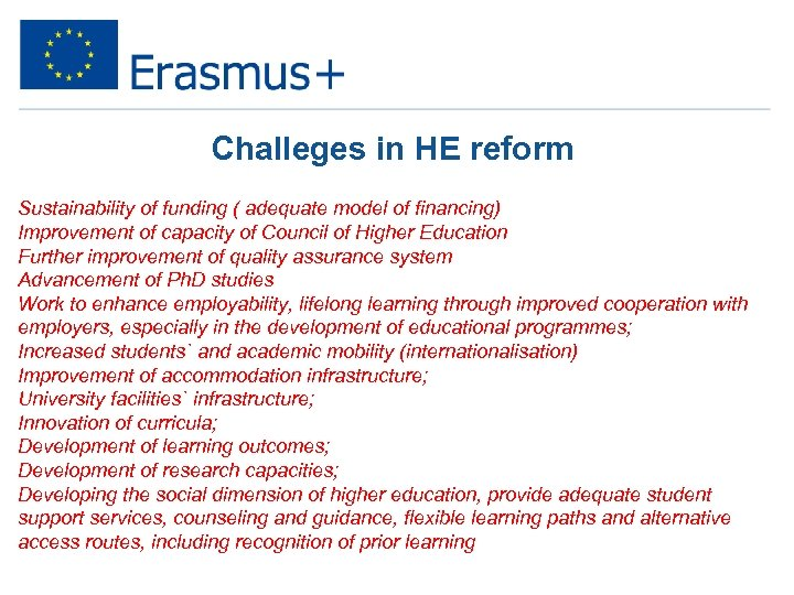 Challeges in HE reform Sustainability of funding ( adequate model of financing) Improvement of
