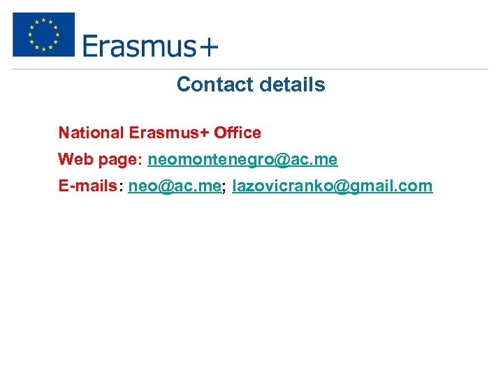 Contact details National Erasmus+ Office Web page: neomontenegro@ac. me E-mails: neo@ac. me; lazovicranko@gmail. com