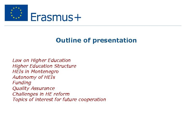Outline of presentation • • Law on Higher Education Structure HEIs in Montenegro Autonomy