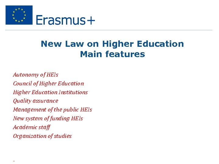 New Law on Higher Education Main features Ø Ø Ø Ø Autonomy of HEIs