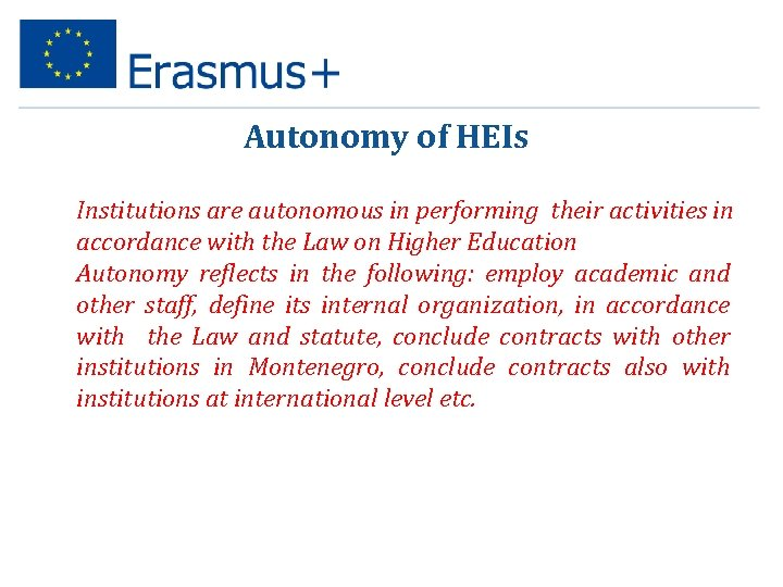 Autonomy of HEIs • Institutions are autonomous in performing their activities in accordance with