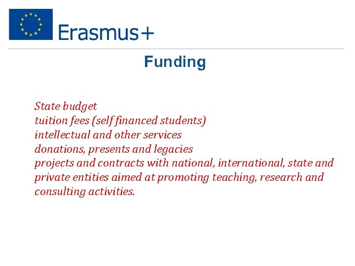 Funding • • • State budget tuition fees (self financed students) intellectual and other