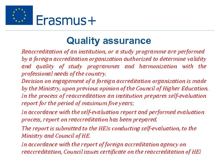 Quality assurance Ø Reaccreditation of an institution, or a study programme are performed by