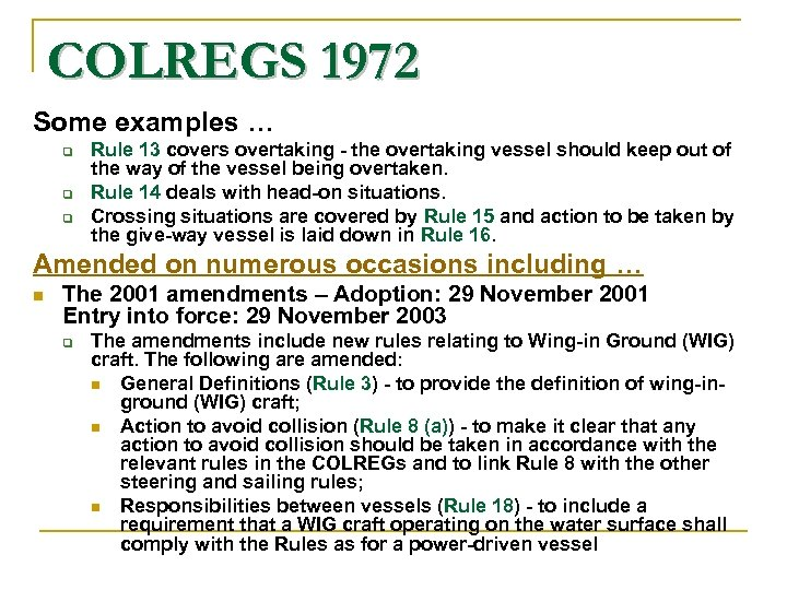 COLREGS 1972 Some examples … Rule 13 covers overtaking - the overtaking vessel should