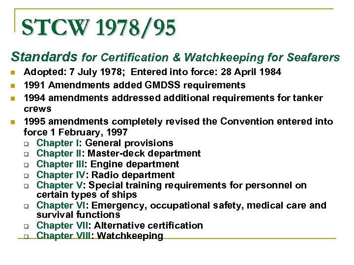 STCW 1978/95 Standards for Certification & Watchkeeping for Seafarers n n Adopted: 7 July